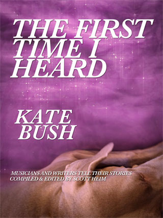 The First Time I Heard Kate Bush - Scott Heim